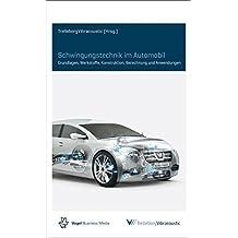 Schwingungstechnik im Automobil: Grundlagen, Werkstoffe, Konstruktion, Berechnung und Anwendungen