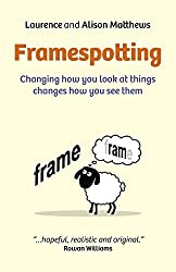 Framespotting: Changing How You Look At Things Changes How You See Them by Laurence Matthews (2014-10-31)