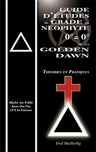 Guide d tudes  du Grade  de Neophyte 0 = 0  de la Golden Dawn  Theories & Pratiques