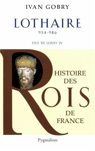 Lothaire : Fils de Louis IV d'Outremer, 954-986