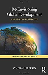 Re-Envisioning Global Development (Critical Issues in Global Politics)