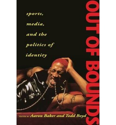 By Aaron Baker ; Todd Boyd ; Aaron Baker ( Author ) [ Out of Bounds: Sports, Media and the Politics of Identity By Feb-1997 Paperback