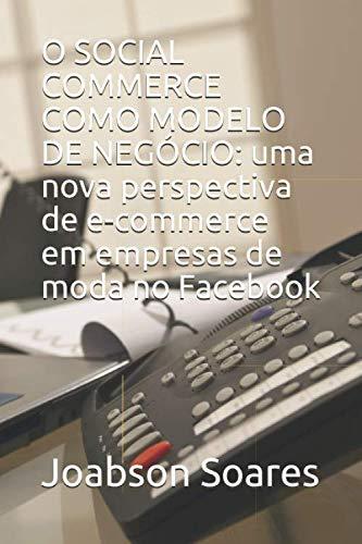 O SOCIAL COMMERCE COMO MODELO DE NEGÓCIO: uma nova perspectiva de e-commerce em empresas de moda no Facebook