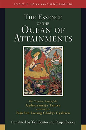 Essence of the Ocean of Attainments: The Creation Stage of the Guhyasamaja Tantra according to Panchen Losang Chökyi Gyaltsen (Studies in Indian and ...