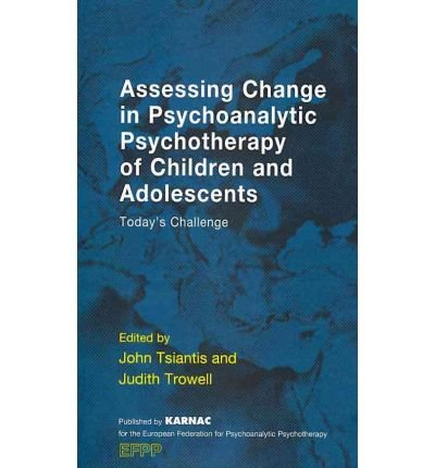 [(Assessing Change in Psychoanalytic Psychotherapy of Children and Adolescents: Today's Challenge)] [Author: John Tsiantis] published on (December, 2010)