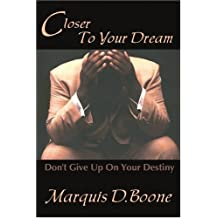 Closer to Your Dream: Don't Give Up on Your Destiny by Marquis Boone (2004-12-29)