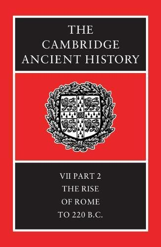 The Cambridge Ancient History 14 Volume Set in 19 Hardback Parts: The Cambridge Ancient History: Volume 7, Part 2, The Rise of Rome to 220 BC 2nd Edition Hardback