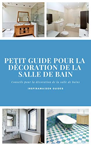 Petit guide pour la décoration de la salle de bain (InspiraMaison Guides t. 1) par Inspira Maison