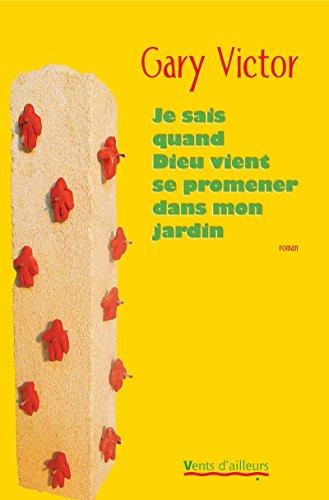 Je sais quand Dieu vient se promener dans mon jardin (Littérature) (French Edition)