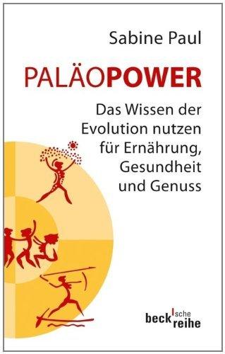 PaläoPower: Das Wissen der Evolution nutzen für Ernährung, Gesundheit und Genuss (Beck'sche Reihe) (Evolution Power Balance)