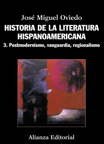 Historia de la literatura hispanoamericana: 3. Postmodernismo, Vanguardia, Regionalismo (El Libro Universitario - Manuales) por José Miguel Oviedo