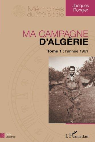 Ma Campagne d'Algérie (T 1) l'Annee 1961