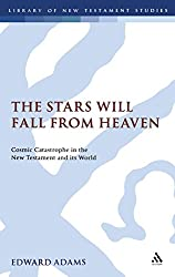 The Stars Will Fall From Heaven: Cosmic Catastrophe and the World's End in the New Testament and Its World (The Library of New Testament Studies)
