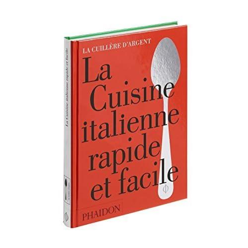 La cuisine italienne rapide et facile by L'école de cuisine italienne;Collectif(2016-04-01)