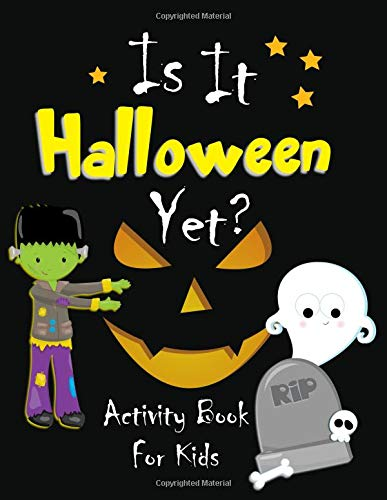 Is It Halloween Yet?: Activity Book For Kids with coloring pages, puzzles, mazes, writing and drawing prompts, Halloween costume design templates and more (Halloween Activities For Kids, Band 3)