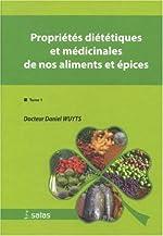Propriétés diététiques et médicinales de nos aliments et épices - Tome 1 de Daniel Wuyts