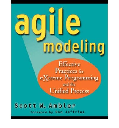 [(Agile Modeling: Effective Practices for EXtreme Programming and the Unified Process)] [by: Scott W. Ambler]