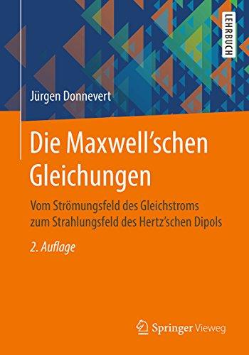 Die Maxwell'schen Gleichungen: Vom Strömungsfeld des Gleichstroms zum Strahlungsfeld des Hertz'schen Dipols