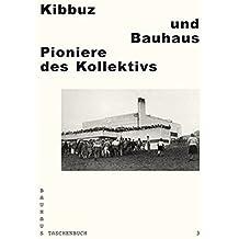 Kibbuz Und Bauhaus: Pioniere Des Kollektivs (Bauhaus Taschenbuch)