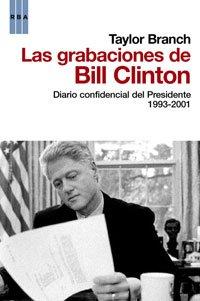 Las grabaciones de Bill Clinton. Diario confidencial del Presidente, 1993-2001 por Taylor Branch