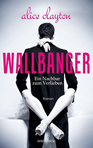 WALLBANGER - Ein Nachbar zum Verlieben (The Cocktail Series 1)