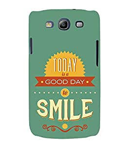 FUSON Today Good Day Smile 3D Hard Polycarbonate Designer Back Case Cover for Samsung Galaxy S3 Neo I9300I :: Samsung I9300I Galaxy S3 Neo :: Samsung Galaxy S Iii Neo+ I9300I :: Samsung Galaxy S3 Neo Plus