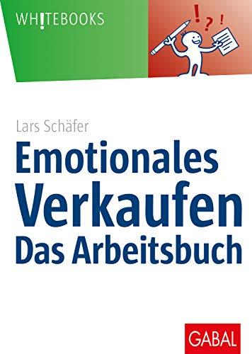 Emotionales Verkaufen - das Arbeitsbuch (Whitebooks)