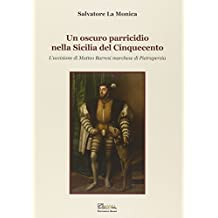 Un oscuro parricidio nella Sicilia del Cinquecento. L'uccisione di Matteo Barresi marchese di Pietraperzia