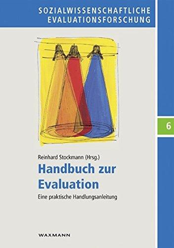 Handbuch zur Evaluation: Eine praktische Handlungsanleitung (Sozialwissenschaftliche Evaluationsforschung, Band 6)
