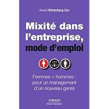 Mixité dans l'entreprise, mode d'emploi : Femmes + hommes : pour un management d'un nouveau genre (French Edition)