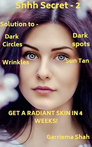 Shhhh Secret: SOLUTION TO DARK SPOT, DARK CIRCLES, WRINKLES, SUN TAN & GET A RADIANT SKIN IN 4 WEEKS! (Part-2) (English Edition) (Dark Sexy Tan)