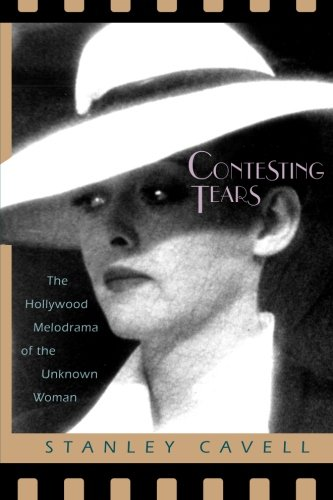 Contesting Tears: Hollywood Melodrama of the Unknown Woman por Stanley Cavell