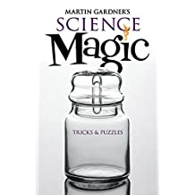 Martin Gardner's Science Magic: Tricks and Puzzles (Dover Magic Books) (English Edition)