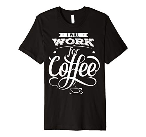 I Will Work for Coffee T-Shirt for the Caffeine Lovers Preisvergleich
