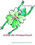 Arthur der Himbeerfrosch: Das große Abenteuer des kleinen Frosches Arthur
