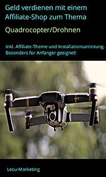 Geld verdienen mit einem Affiliate-Shop zum Thema Quadrocopter/Drohnen: Inkl. Affiliate-Theme und Installationsanleitung - besonders für Anfänger geeignet! (Affiliate-Marketing-Shops 1) von [Marketing, Lecu]