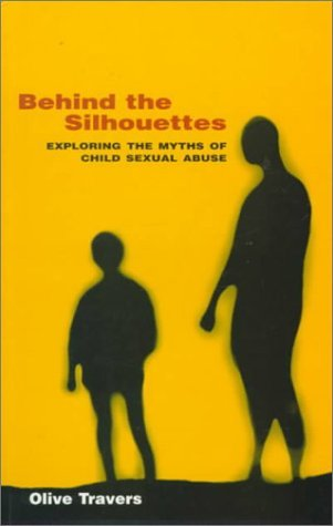 Behind the Silhouettes: Exploring the Myths of Sexual Abuse by Olive Travers (1999-02-06) (Olive Silhouette)