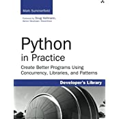 Python in Practice: Create Better Programs Using Concurrency, Libraries, and Patterns (Developer's Library) by Mark Summerfield (2013-08-29)