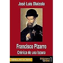 Francisco Pizarro, crónica de una locura