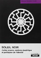 SOLEIL NOIR Cultes aryens, nazisme ésotérique et politiques de l'identité