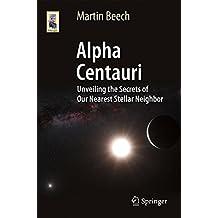 Alpha Centauri: Unveiling the Secrets of Our Nearest Stellar Neighbor (Astronomers' Universe)
