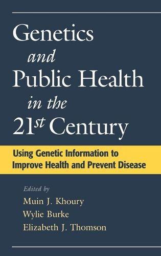 Genetics and Public Health in the 21st Century: Using Genetic Information to Improve Health and Prevent Disease (Oxford Monographs on Medical Genetics)
