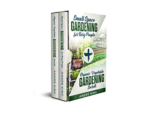 Small Space Gardening for Busy People : + Organic Vegetable Gardening Secrets (Urban Gardening Book 2) (English Edition)