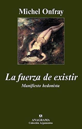 La fuerza de existir: Manifiesto hedonista (Argumentos nº 374) (Spanish Edition)
