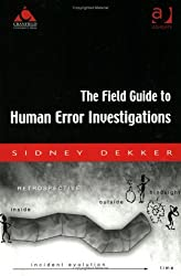 Field Guide to Human Error Investigations: by Sidney Dekker (2002-01-01)