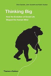 Thinking Big: How the Evolution of Social Life Shaped the Human Mind by Robin Dunbar (2014-06-17)