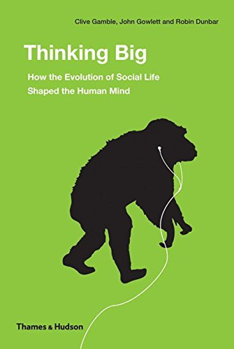 Thinking Big: How the Evolution of Social Life Shaped the Human Mind by Clive Gamble (2014-05-27)