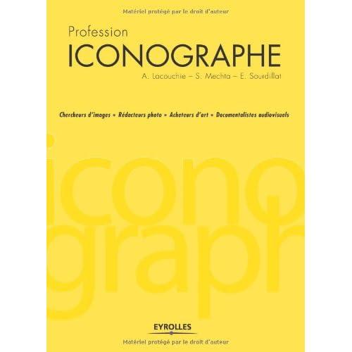 Profession iconographe: Chercheurs d'images . Rédacteurs photo . Acheteurs d'art . Documentalistes audiovisuels