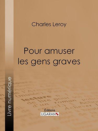 Pour amuser les gens graves par Charles Leroy