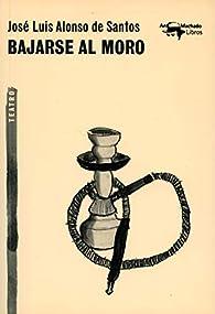 Bajarse al moro par José Luis Alonso de Santos